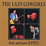 The Lazy Cowgirls Here And Now (Live!)