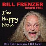 Bill Frenzer I'm Happy Now