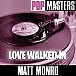Matt Monro Pop Masters: Love Walked In