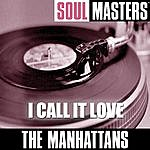 The Manhattans Soul Masters: I Call It Love