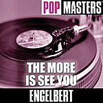 Engelbert Pop Masters: The More Is See You
