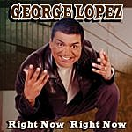 George Lopez Right Now Right Now