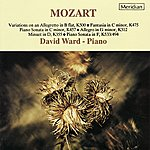 David Ward Mozart: Piano Music - K. 500, K. 475, K. 457, K. 312, K. 355 & K. 533/494