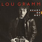 Lou Gramm Ready Or Not / Lover Come Back [Digital 45]