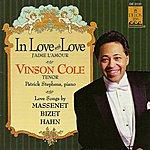 Vinson Cole Vocal Recital: Cole, Vinson - Hahn, R. / Bizet, G. / Massenet, J. (In Love With Love)