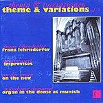 Franz Lehrndorfer Theme And Variations, Vol. 2: Franz Lehrndorfer Improvises On The New Organ In The Dome At Munich