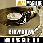 Nat King Cole Trio Jazz Masters: Slow Down