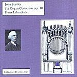 Franz Lehrndorfer Stanley: Six Organ Concertos, Op. 10