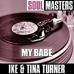 Ike & Tina Turner Soul Masters: My Babe