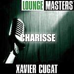 Xavier Cugat Lounge Masters: Charisse