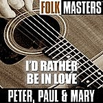 Peter, Paul & Mary Folk Masters: I'd Rather Be In Love