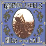 Grievous Angels Miles On The Rail