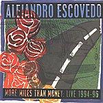 Alejandro Escovedo More Miles Than Money