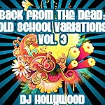 DJ Hollywood Back From The Dead: Old School Variations, Vol. 3