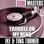 Ike & Tina Turner Soul Masters: Trouble On My Mind