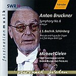 Michael Gielen Bruckner: Symphony No. 6 In A Major, Wab 106 / Bach: Prelude And Fugue In E Flat Major, Bwv 552