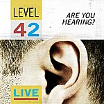 Level 42 Are You Hearing? - Level 42 Live
