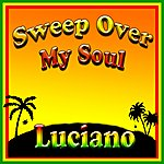 Luciano Sweep Over My Soul