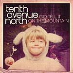 Tenth Avenue North Go Tell It On The Mountain (Single)