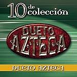 Dueto Azteca 10 De Colección