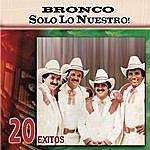 Bronco Solo Lo Nuestro - 20 Exitos