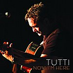 Tutti Now I'm Here