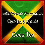 Cocoa-Tea Fatis Presents Xterminator Coco Tea & Friends