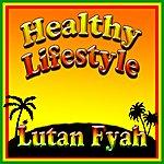 Lutan Fyah Healthy Lifestyle