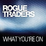 Rogue Traders What You're On (Single Edit)