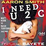 Aaron Smith I Need U 2 C (Feat. Bayete) (Matt Kerr Vs. Dash Tortoriello Jazz Mix)