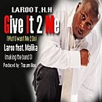 Laroo T.H.H. Give It 2 Me (Wut U Want Me 2 Do) (Feat. Malika)