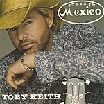 Toby Keith Stays In Mexico (Greatest Hits 2 Version)