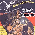 Birth Control Live Abortion - Rare And Unreleased Tapes From The Past