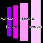 Wanda Jackson I'd Rather Have You