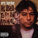 Eric Burdon He Used To Be An Animal - The Eric Burdon Collection (Parental Advisory)