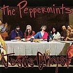 The Peppermints Jesüs Chryst