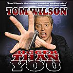 Tom Wilson Bigger Than You