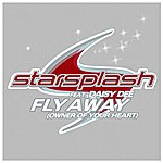 Starsplash Fly Away (Owner Of Your Heart)