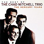 Chad Mitchell Trio The Best Of The Chad Mitchell Trio The Mercury Years