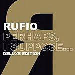 Rufio Perhaps, I Suppose (Deluxe Edition)