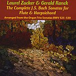 Laurel Zucker The Complete J.s. Bach Sonatas For Flute And Harpsichord, Bwv 525-530 (Arranged From The Organ Trios By Gerald Ranck)