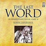 Kumar Gandharva The Last Word In Hindustani Vocal (Part I) - Kumar Gandharva