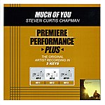 Steven Curtis Chapman Much Of You (Premiere Performance Plus Track)