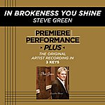 Steve Green In Brokenness You Shine (Premiere Performance Plus Track)