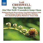 James Judd Cresswell, L.: Voice Inside (The) / Alas! How Swift / Cassandra's Songs / Kaea (Pierard, New Zealand Symphony, Judd)