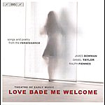 Daniel Taylor Theatre Of Early Music: Love Bade Me Welcome - Songs And Poetry From The Renaissance