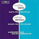 Ilya Gringolts Berio: Duets For 2 Violins / Denisov: Sonata For 2 Violins