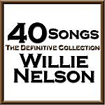 Willie Nelson 40 Songs - The Definitive Collection