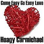 Hoagy Carmichael Come Easy Go Easy Love