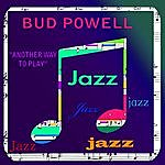 Bud Powell Another Way To Play